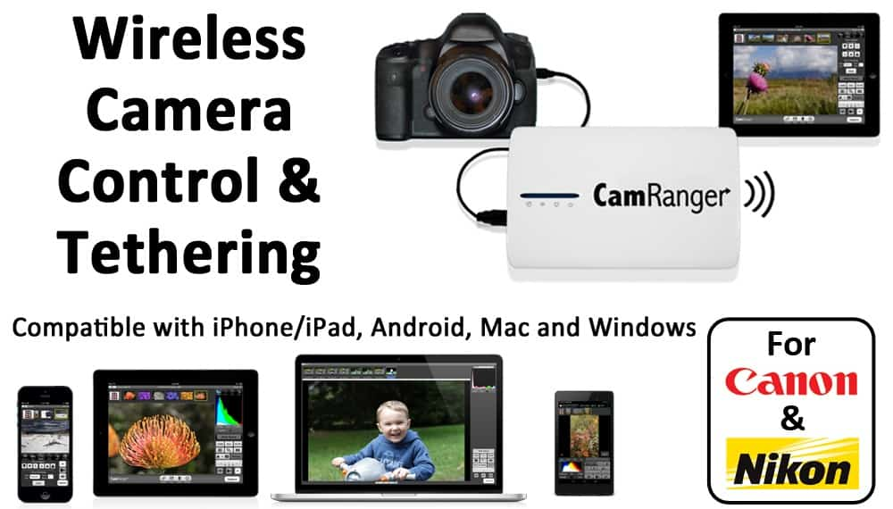 CamRanger: wireless Nikon and Canon DSLR control using an iPad, iPhone, Android tablet, Mac or Windows computer